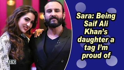 Sara: Being Saif Ali Khan's daughter a tag I'm proud of