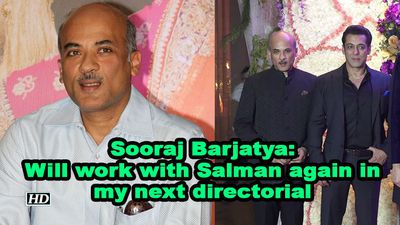 Sooraj barjatya will work with salman again in my next directorial