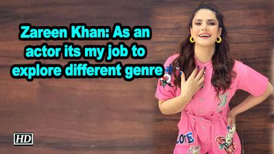 Zareen khan as an actor its my job to explore different genre