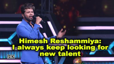 Himesh reshammiya i always keep looking for new talent