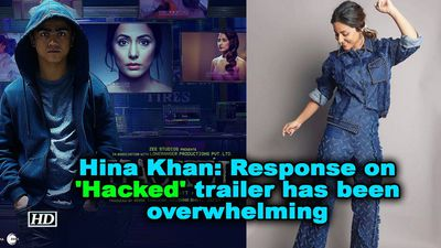 Hina khan response on hacked trailer has been overwhelming