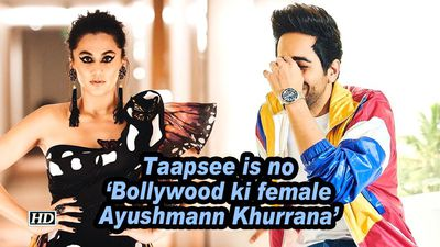 Taapsee is no 'Bollywood ki female Ayushmann Khurrana'