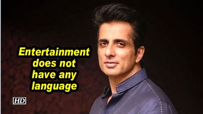 Sonu Sood: Entertainment does not have any language