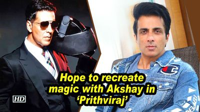 Sonu Sood: Hope to recreate magic with Akshay in 'Prithviraj'