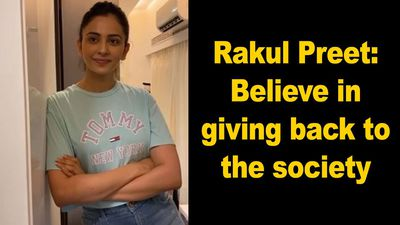 Rakul Preet Believe in giving back to the society