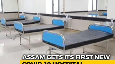 Assam Opens Northeast's First COVID-19 Speciality Hospital As Cases Rise
