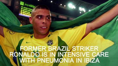 Brazil great Ronaldo in Ibiza hospital suffering from pneumonia