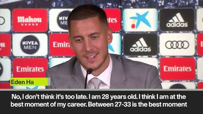 Hazard insists that his move to Real Madrid hasn't come too late in his career