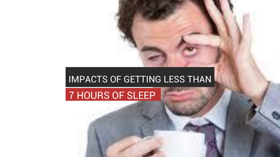 Impacts Of Getting Less Than 7 Hours Of Sleep