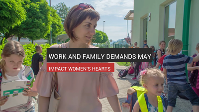 Work And Family Demands May Impact Women's Hearts