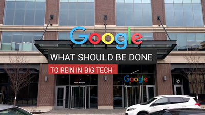 What Should Be Done To Rein In Big Tech