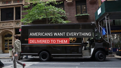 Americans Want Everything Delivered To Them