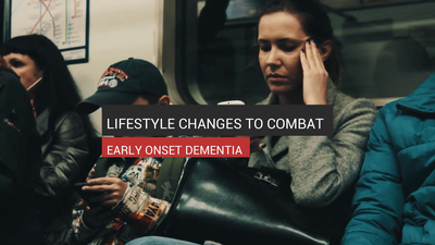 Lifestyle Changes To Combat Early Onset Dementia