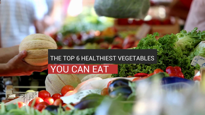 The Top 6 Healthiest Vegetables You Can Eat
