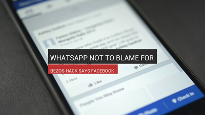 WhatsApp Not To Blame For Bezos Hack Says FB