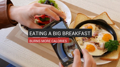 Eating A Big Breakfast Burns More Calories