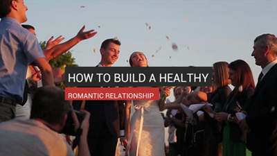 How To Build a Healthy Romantic Relationship