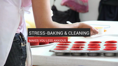 Stress-Baking & Cleaning Makes you Less Anxious