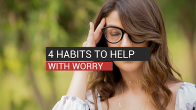 4 Habits to Help With Worry