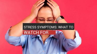 Stress Symptoms: What To Watch For