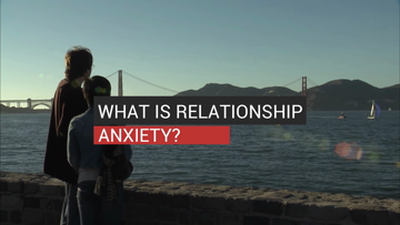 What Is Relationship Anxiety?