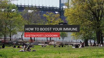 How to Boost Your Immune System Post Lockdown