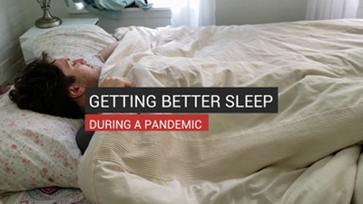 Getting Better Sleep During A Pandemic