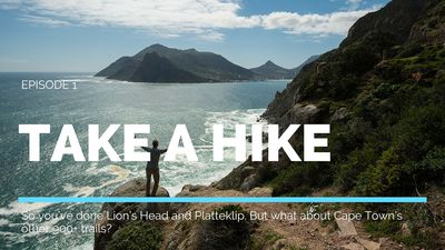 Take a Hike Episode 1: So you've done Lion's Head and Platteklip. But what about Cape Town's other