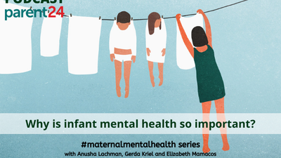 PODCAST | PARENT24/7: Why is infant mental health important?