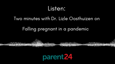 LISTEN: Parent24 presents Two Minutes With Dr Lizle Oosthuizen on pregnancy in a pandemic