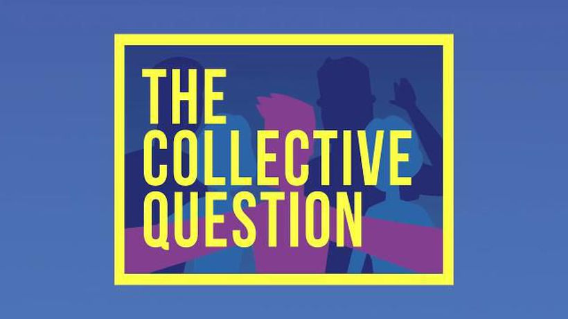 NEW SERIES: The Collective Question