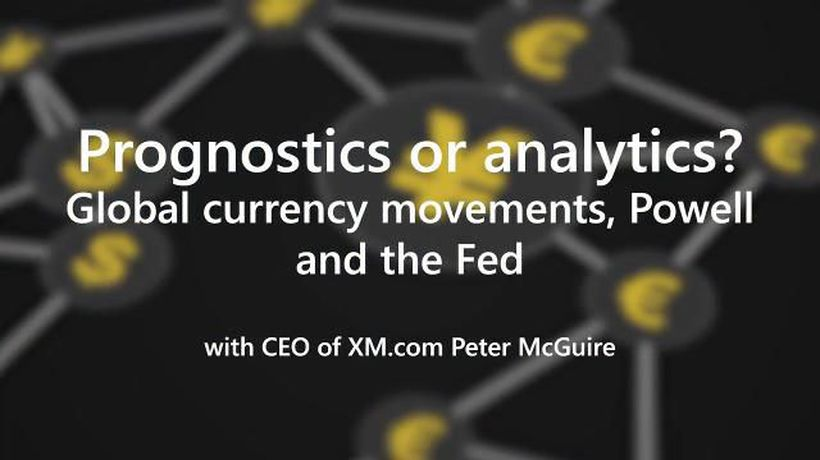 Prognostics or analytics? Global currency movements, Powell and the Fed with Peter McGuire
