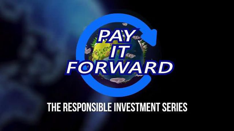 Pay It Forward: The Responsible Investment Series