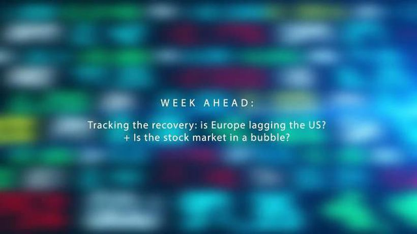 Week Ahead – Tracking the recovery: is Europe lagging the US? + Is the stock market in a bubble?