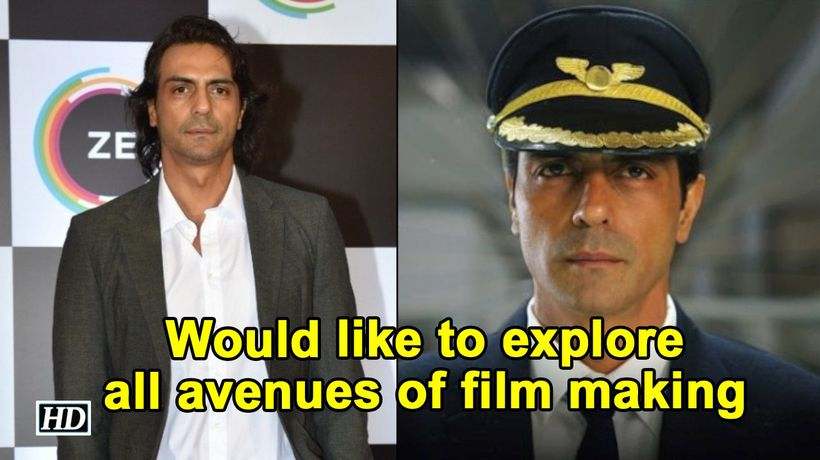 Would like to explore all avenues of film making Arjun Rampal