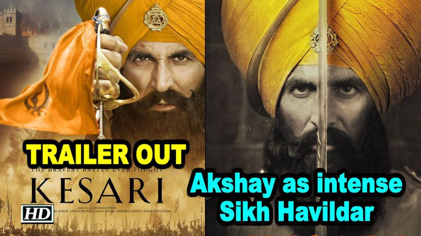 Kesari Akshay Kumar portrays intense Sikh Havildar TRAILER OUT
