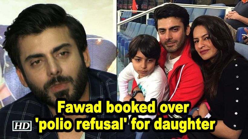 Fawad Khan booked over polio refusal for daughter