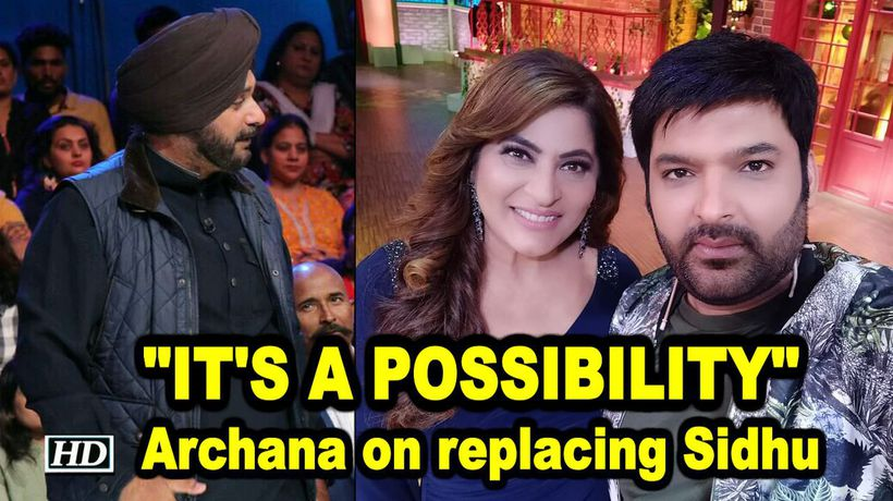 Its a possibility Archana on replacing Navjot Singh Sidhu