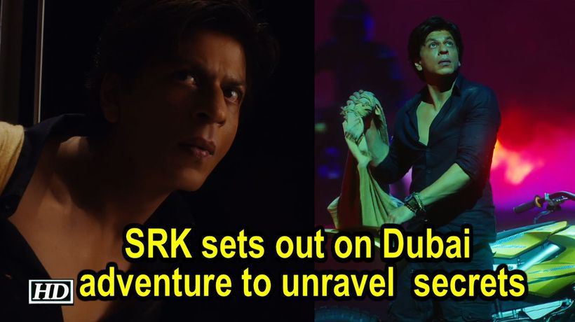 SRK sets out on Dubai adventure to unravel secrets
