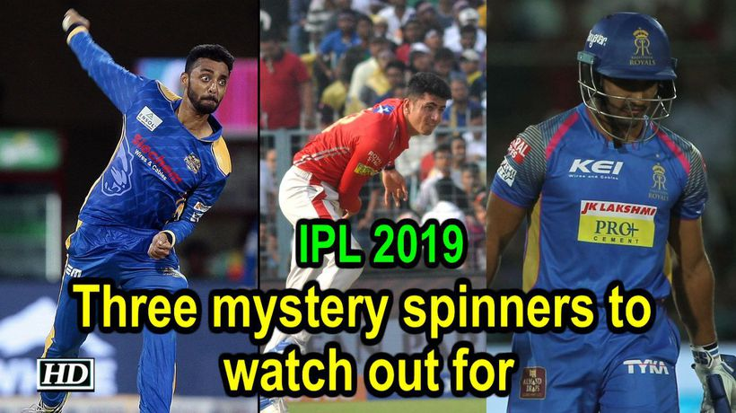 IPL 2019 3 mystery spinners to watch out for