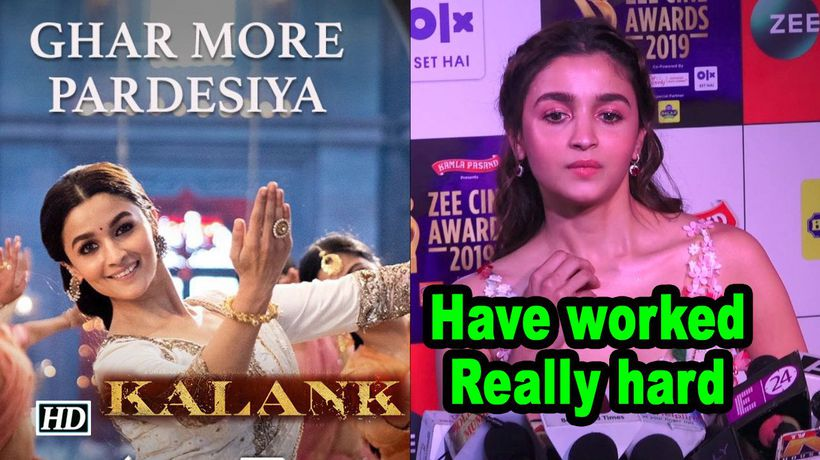 Kalank Have worked hard on Ghar More Pardesiyan Alia Bhatt