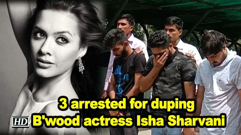 3 arrested for duping B'wood actress Isha Sharvani