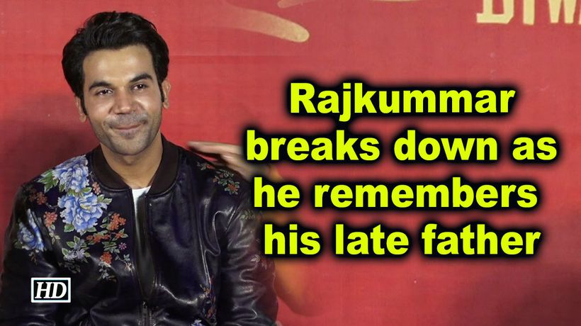 Rajkummar breaks down as he remembers his late father