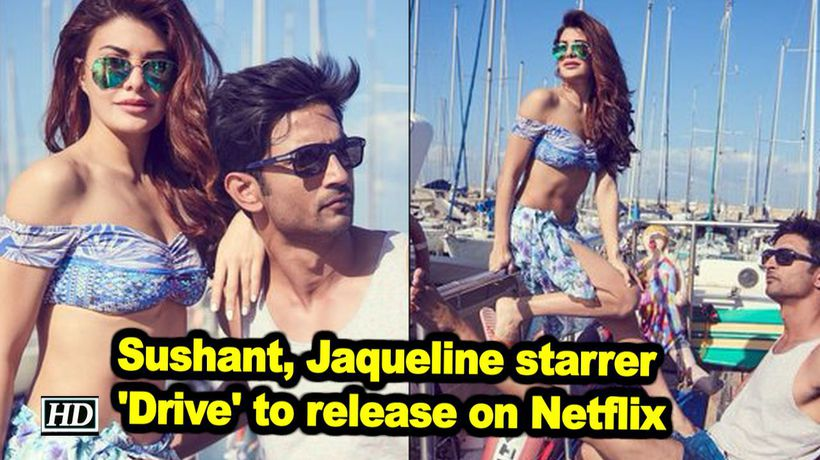 Sushant jaqueline starrer drive to release on netflix