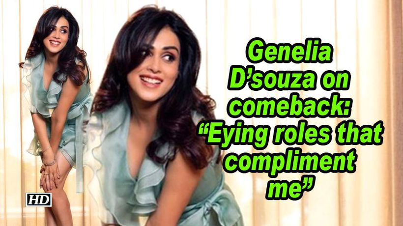 Genelia dsouza on comeback eying roles that compliment me
