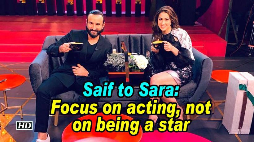 Saif to sara focus on acting not on being a star