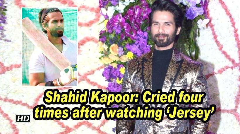 Shahid kapoor cried four times after watching jersey