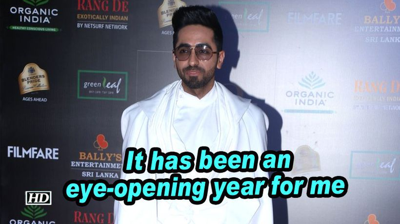 Ayushmann it has been an eyeopening year for me