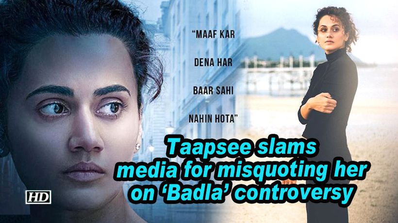 Taapsee slams media for misquoting her on badla controversy