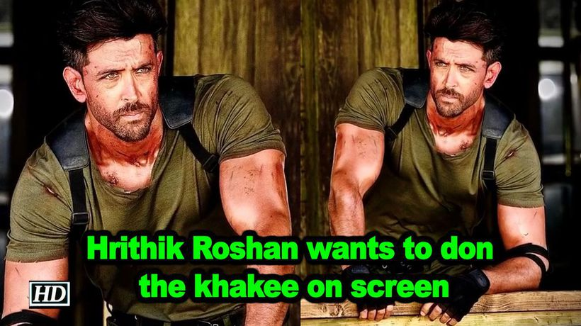 Hrithik roshan wants to don the khakee on screen